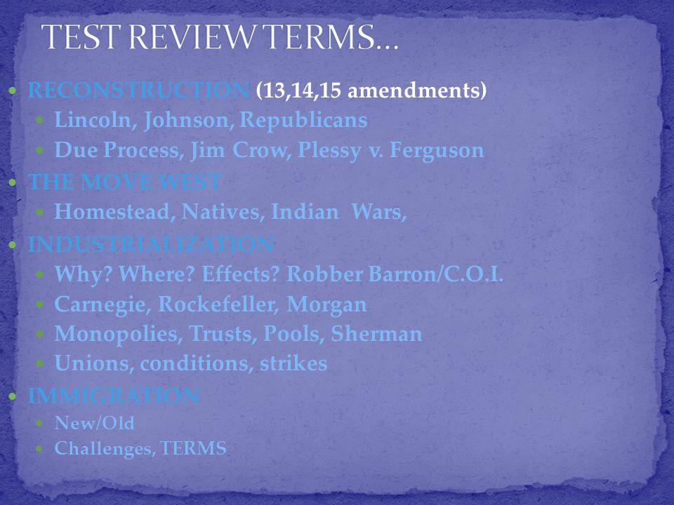 RECONSTRUCTION (13,14,15 amendments) Lincoln, Johnson, Republicans Due Process, Jim Crow, Plessy v.