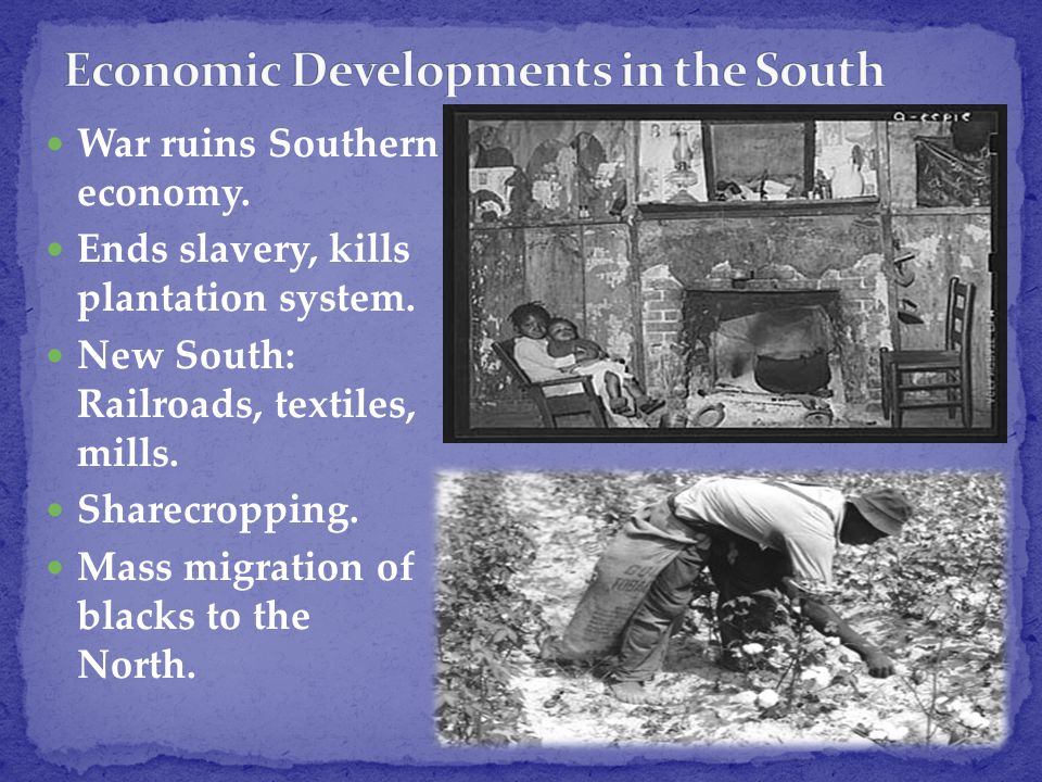 War ruins Southern economy. Ends slavery, kills plantation system.