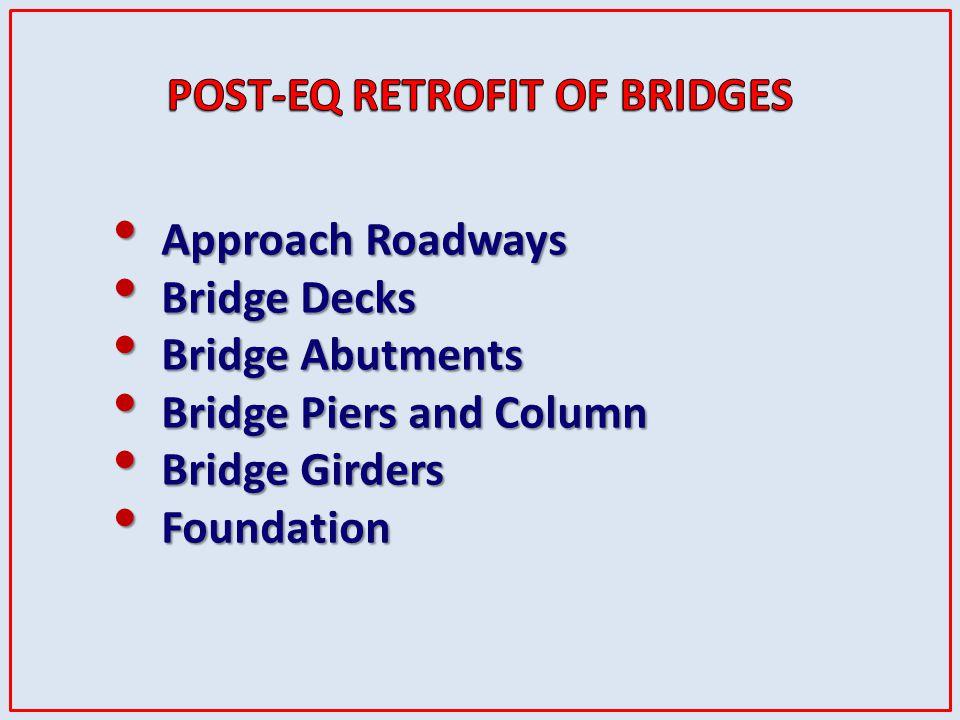 Approach Roadways Approach Roadways Bridge Decks Bridge Decks Bridge Abutments Bridge Abutments Bridge Piers and Column Bridge Piers and Column Bridge Girders Bridge Girders Foundation Foundation