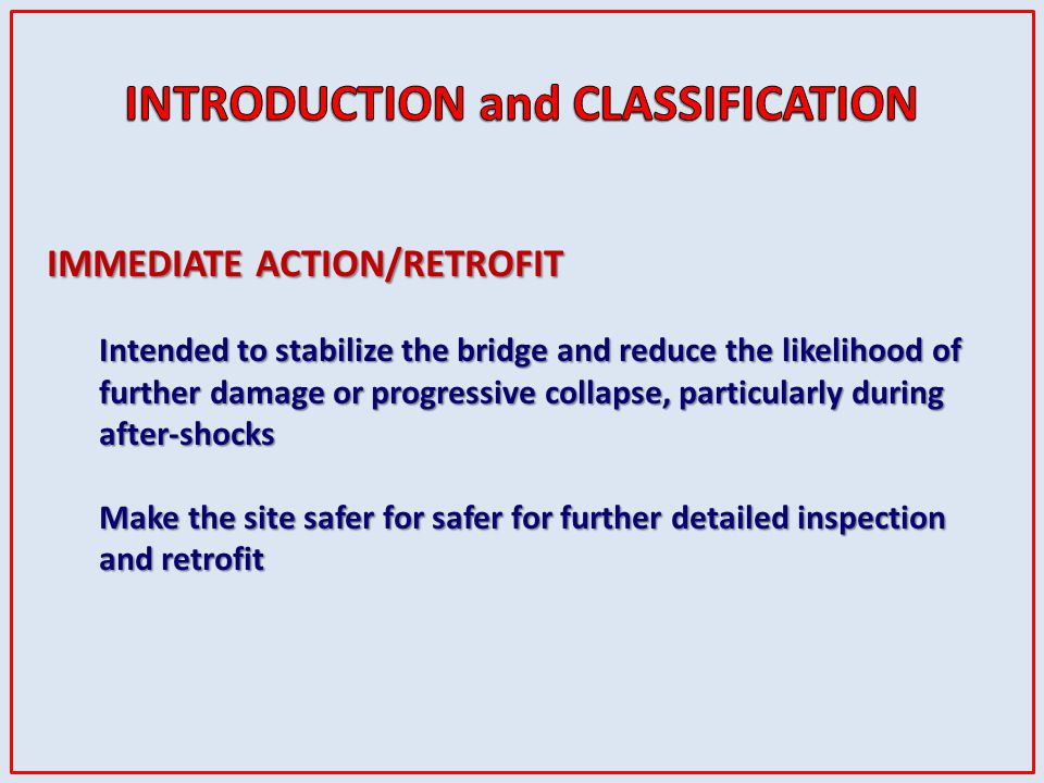 IMMEDIATE ACTION/RETROFIT Intended to stabilize the bridge and reduce the likelihood of further damage or progressive collapse, particularly during af