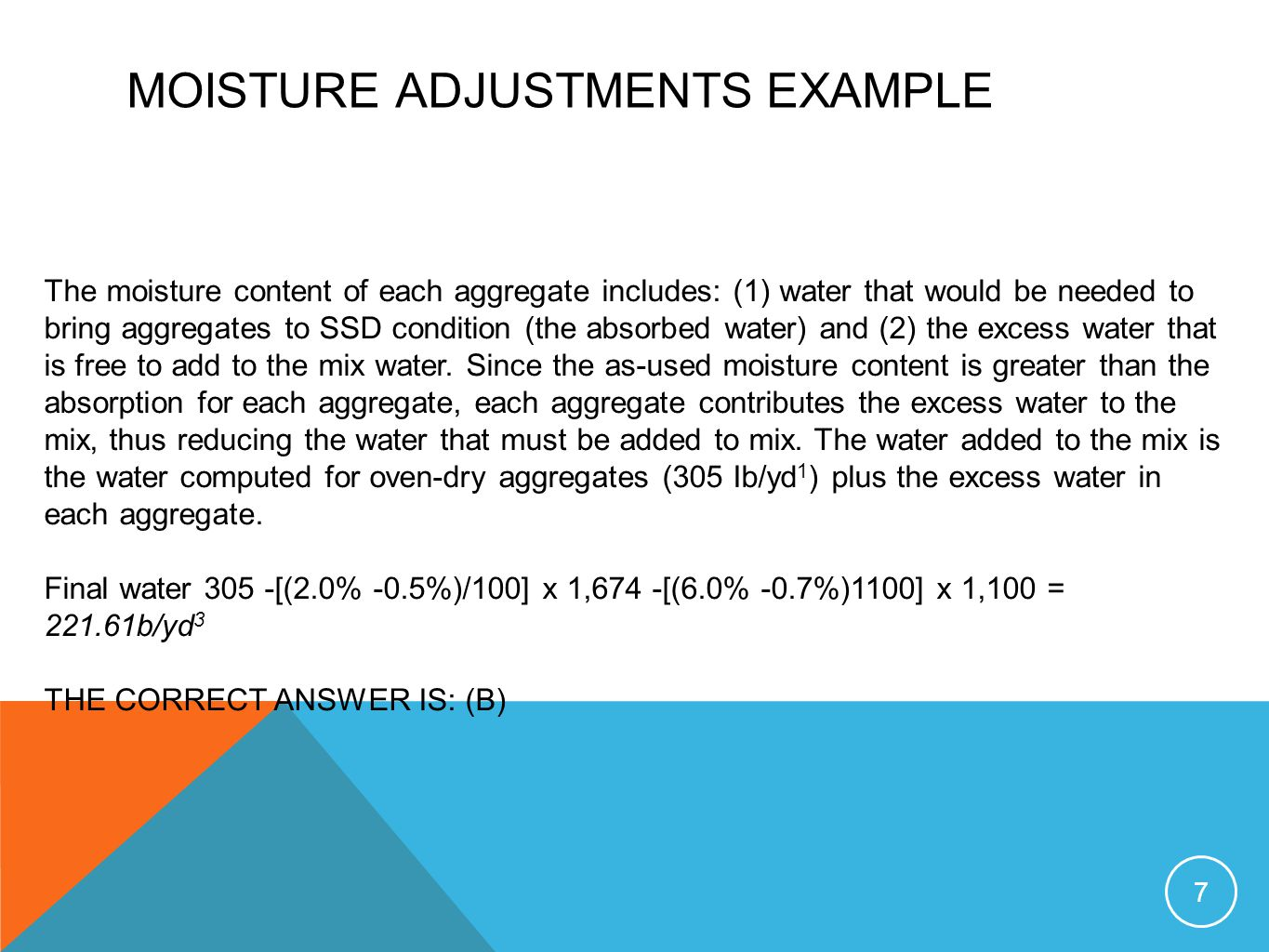 MOISTURE ADJUSTMENTS EXAMPLE The moisture content of each aggregate includes: (1) water that would be needed to bring aggregates to SSD condition (the
