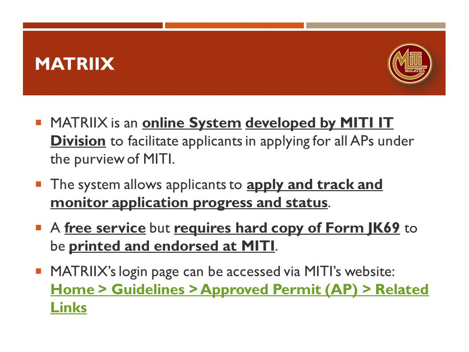 MATRIIX MATRIIX is an online System developed by MITI IT Division to facilitate applicants in applying for all APs under the purview of MITI. The syst