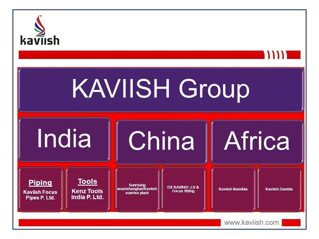 KAVIISH GroupIndia Piping Kaviish Focus Pipes P. Ltd. Tools Kenz Tools India P. Ltd. China DX KAVIISH J.V & Focus fitting Sunrising wuxi/shanghai/Kavi
