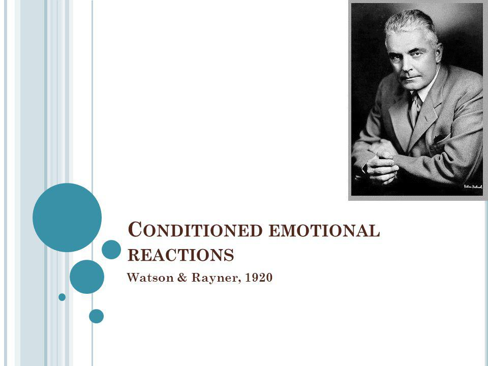 C ONDITIONED EMOTIONAL REACTIONS Watson & Rayner, 1920