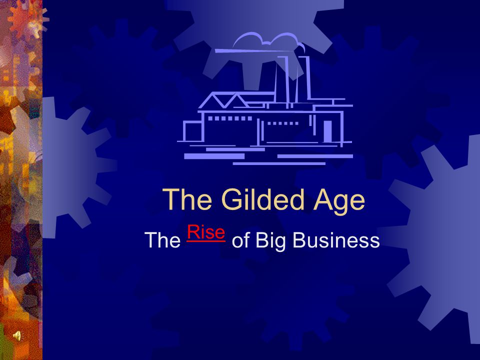 The Gilded Age The Rise of Big Business