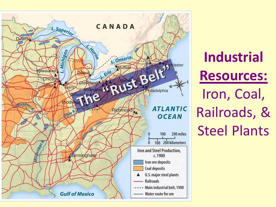 The Rust Belt The Rust Belt Industrial Resources: Iron, Coal, Railroads, & Steel Plants