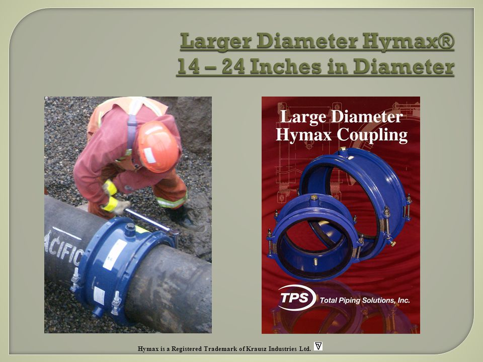Larger Diameter Hymax® 14 – 24 Inches in Diameter Hymax is a Registered Trademark of Krausz Industries Ltd.