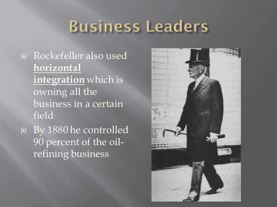 Rockefeller also used horizontal integration which is owning all the business in a certain field By 1880 he controlled 90 percent of the oil- refining