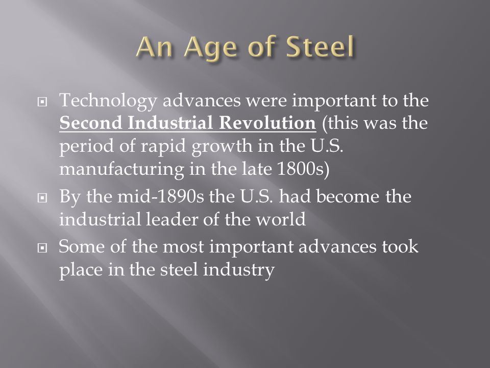 Technology advances were important to the Second Industrial Revolution (this was the period of rapid growth in the U.S. manufacturing in the late 1800