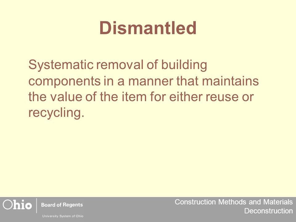 Construction Methods and Materials Deconstruction Recycling Some projects will only have recycling as a viable option.