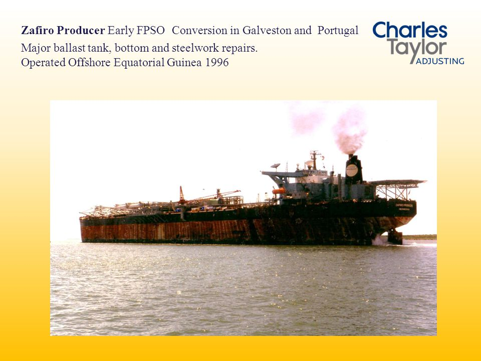Zafiro Producer Early FPSO Conversion in Galveston and Portugal Major ballast tank, bottom and steelwork repairs. Operated Offshore Equatorial Guinea