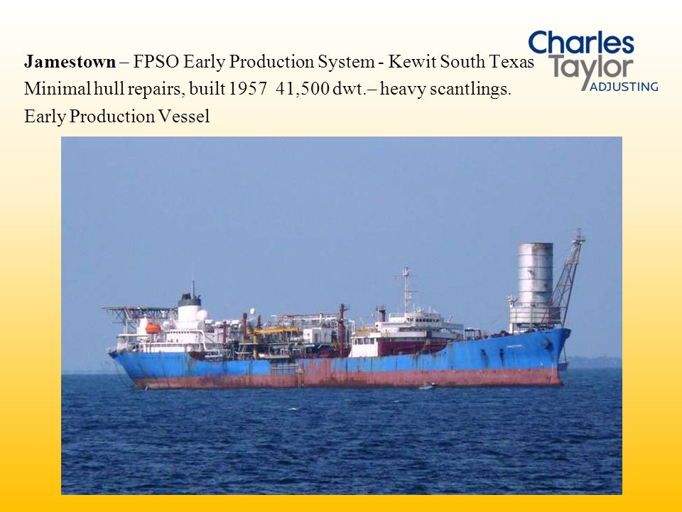 Jamestown – FPSO Early Production System - Kewit South Texas Minimal hull repairs, built 1957 41,500 dwt.– heavy scantlings. Early Production Vessel