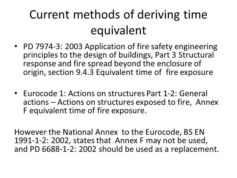 Current methods of deriving time equivalent PD 7974-3: 2003 Application of fire safety engineering principles to the design of buildings, Part 3 Struc