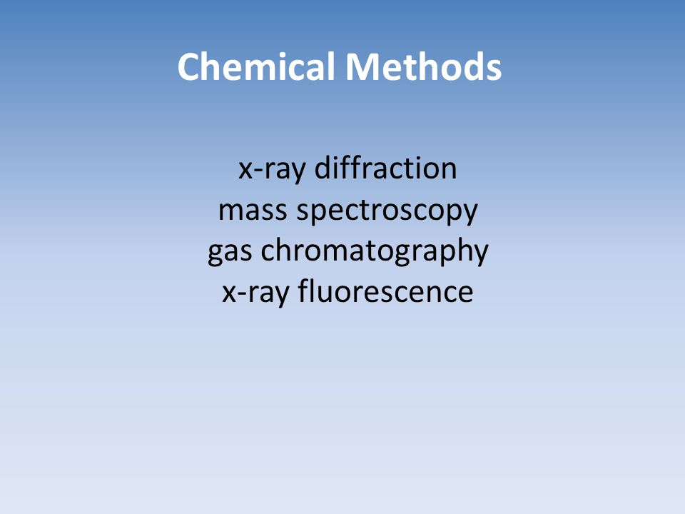 Chemical Methods x-ray diffraction mass spectroscopy gas chromatography x-ray fluorescence