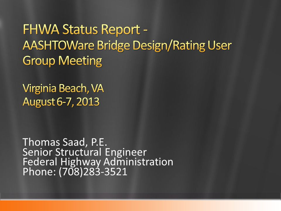 Thomas Saad, P.E. Senior Structural Engineer Federal Highway Administration Phone: (708)283-3521