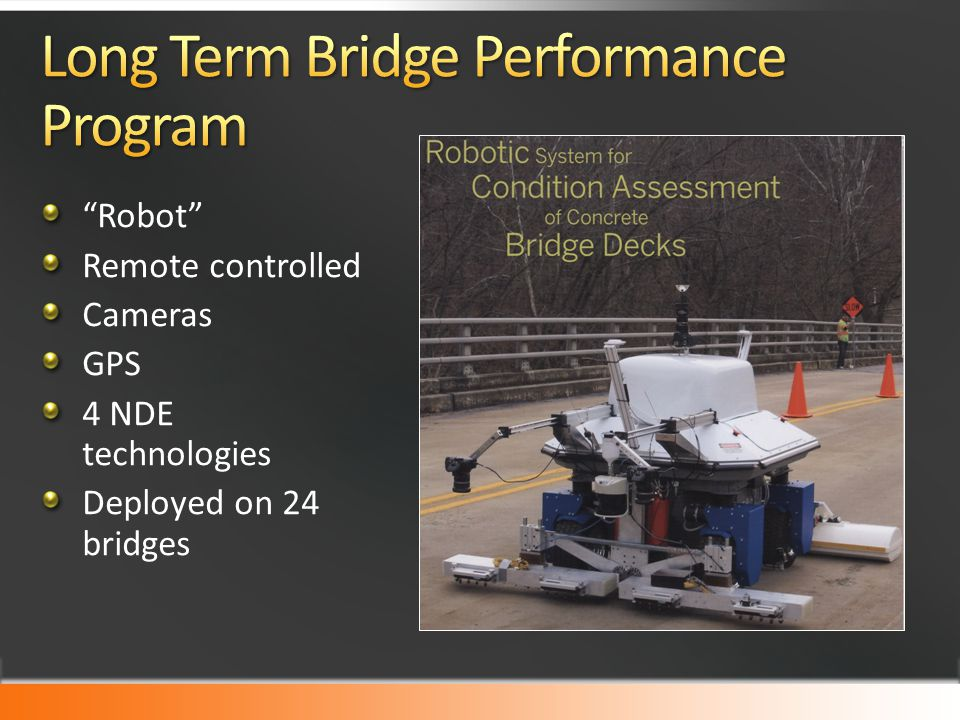 Robot Remote controlled Cameras GPS 4 NDE technologies Deployed on 24 bridges