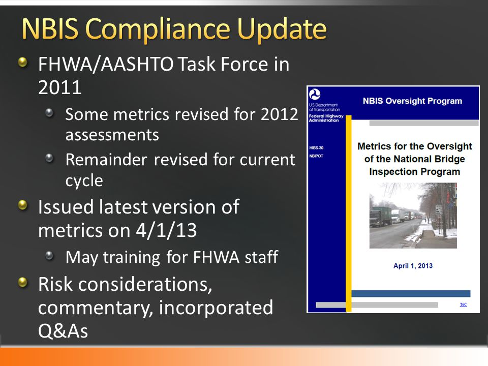 FHWA/AASHTO Task Force in 2011 Some metrics revised for 2012 assessments Remainder revised for current cycle Issued latest version of metrics on 4/1/1