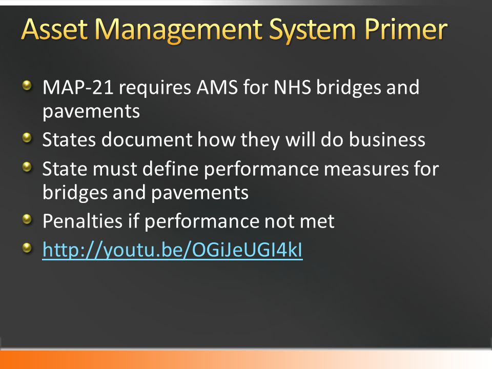 MAP-21 requires AMS for NHS bridges and pavements States document how they will do business State must define performance measures for bridges and pav
