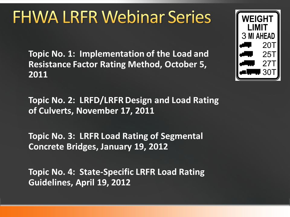 Topic No. 1: Implementation of the Load and Resistance Factor Rating Method, October 5, 2011 Topic No. 2: LRFD/LRFR Design and Load Rating of Culverts