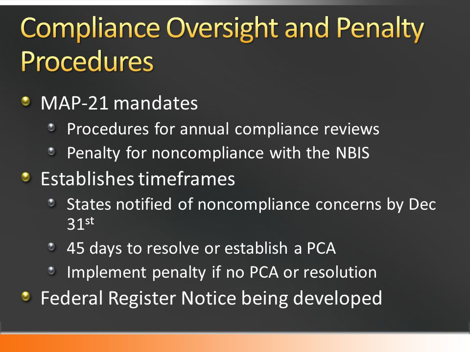 MAP-21 mandates Procedures for annual compliance reviews Penalty for noncompliance with the NBIS Establishes timeframes States notified of noncomplian