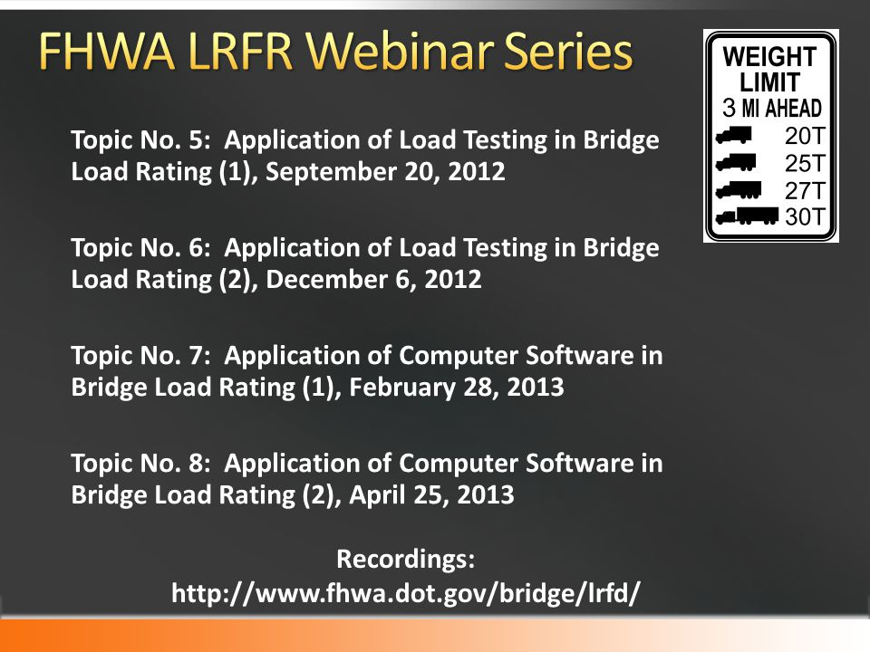 Topic No. 5: Application of Load Testing in Bridge Load Rating (1), September 20, 2012 Topic No. 6: Application of Load Testing in Bridge Load Rating