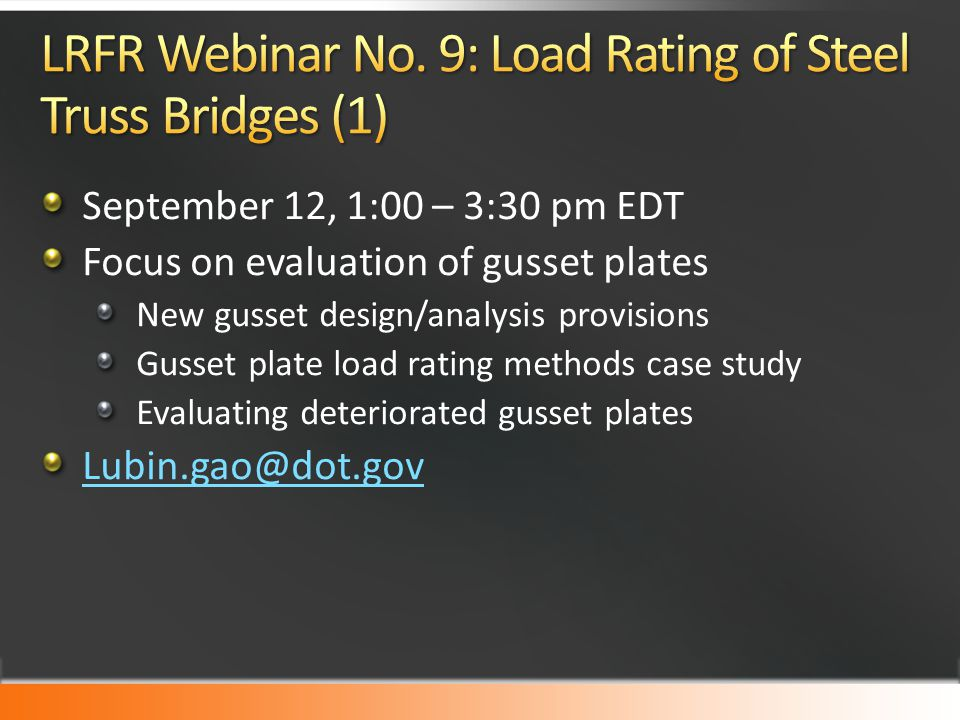 Steel Bridge Design Handbook – Available Fatigue Repair and Retrofit Manual - Available Refined Analysis Manual – early 2014 PT Box Girder Design Manual – early 2014 FHWA PT Installation and Grouting Manual – release expected very soon Manual on Engineering Stability in Construction of Bridge Superstructures – early 2014