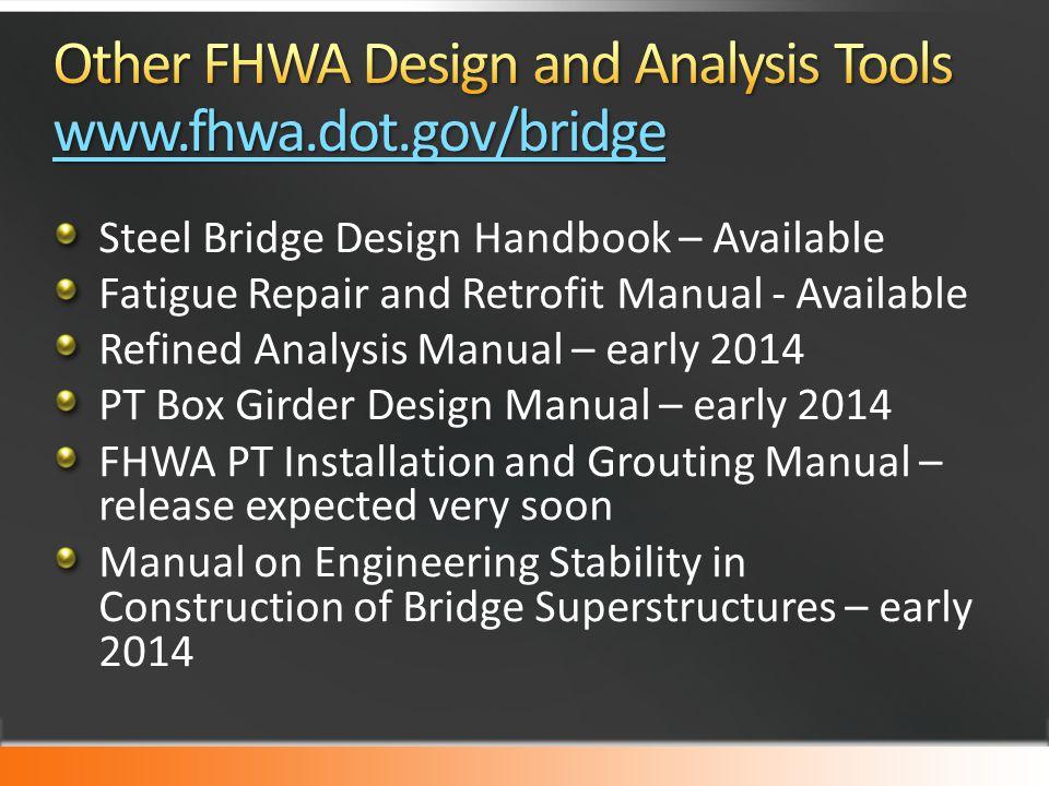 Steel Bridge Design Handbook – Available Fatigue Repair and Retrofit Manual - Available Refined Analysis Manual – early 2014 PT Box Girder Design Manu
