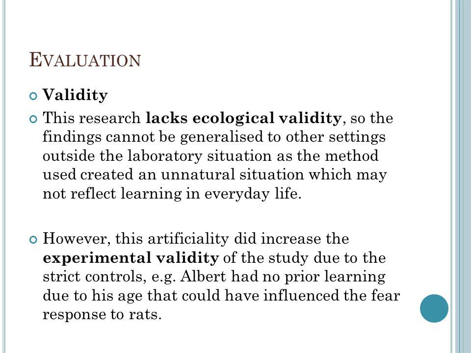 E VALUATION Validity This research lacks ecological validity, so the findings cannot be generalised to other settings outside the laboratory situation