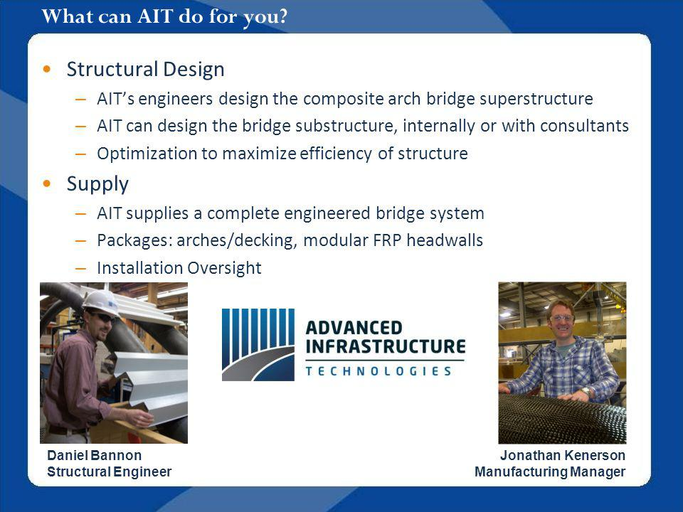 What can AIT do for you? Structural Design – AITs engineers design the composite arch bridge superstructure – AIT can design the bridge substructure,