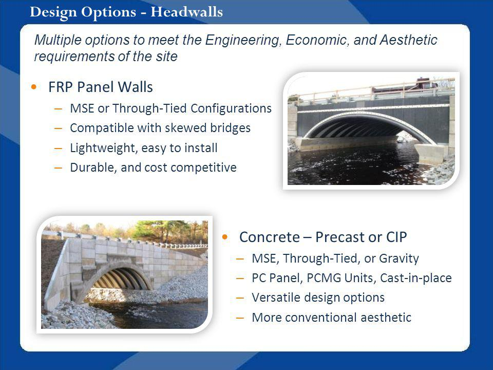 Design Options - Headwalls FRP Panel Walls – MSE or Through-Tied Configurations – Compatible with skewed bridges – Lightweight, easy to install – Dura