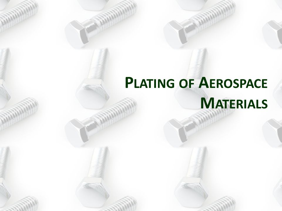 Steel plating – Cadmium is preferred Aluminum plating – Hard Anodize is preferred Stainless Steel – Passivation is preferred process