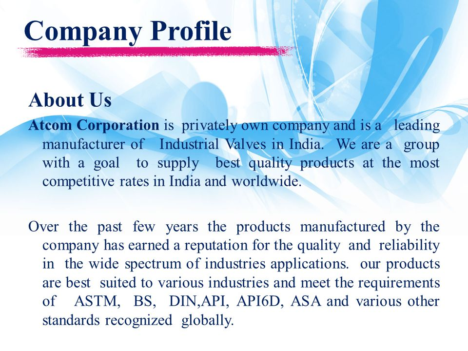 Company Profile About Us Atcom Corporation is privately own company and is a leading manufacturer of Industrial Valves in India.