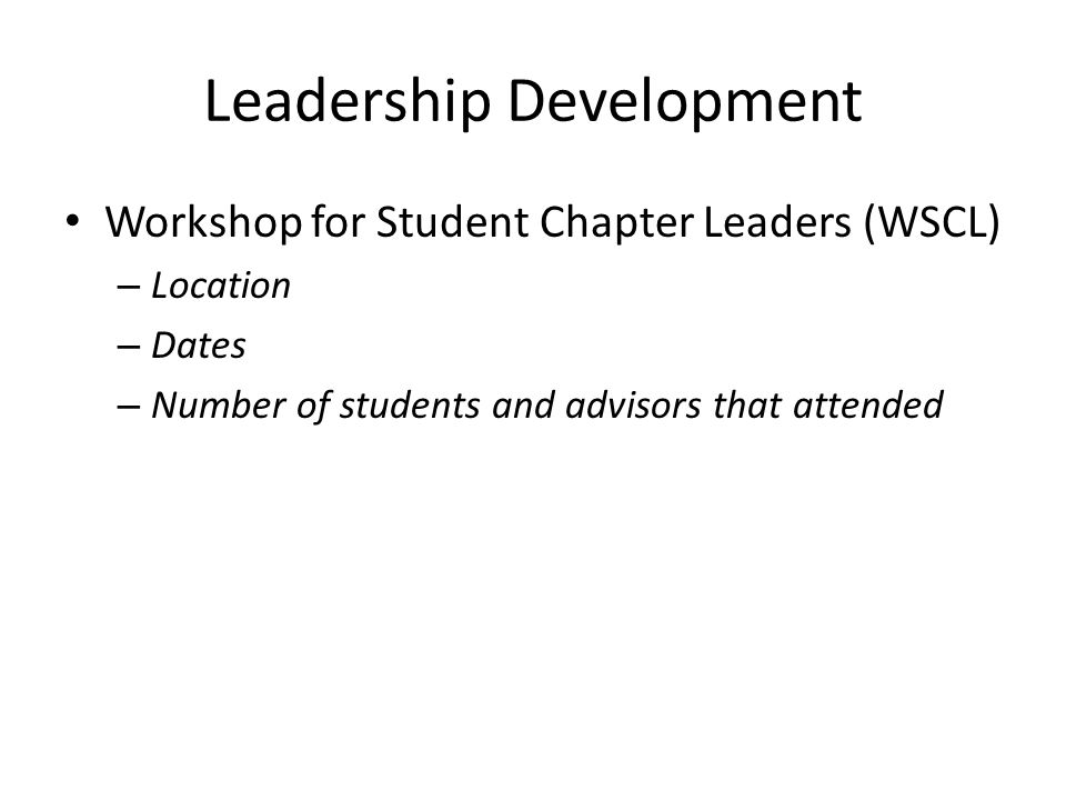 Leadership Development Workshop for Student Chapter Leaders (WSCL) – Location – Dates – Number of students and advisors that attended