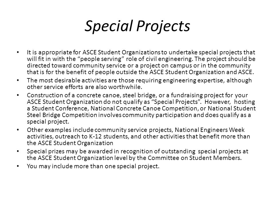 Special Projects It is appropriate for ASCE Student Organizations to undertake special projects that will fit in with the people serving role of civil engineering.