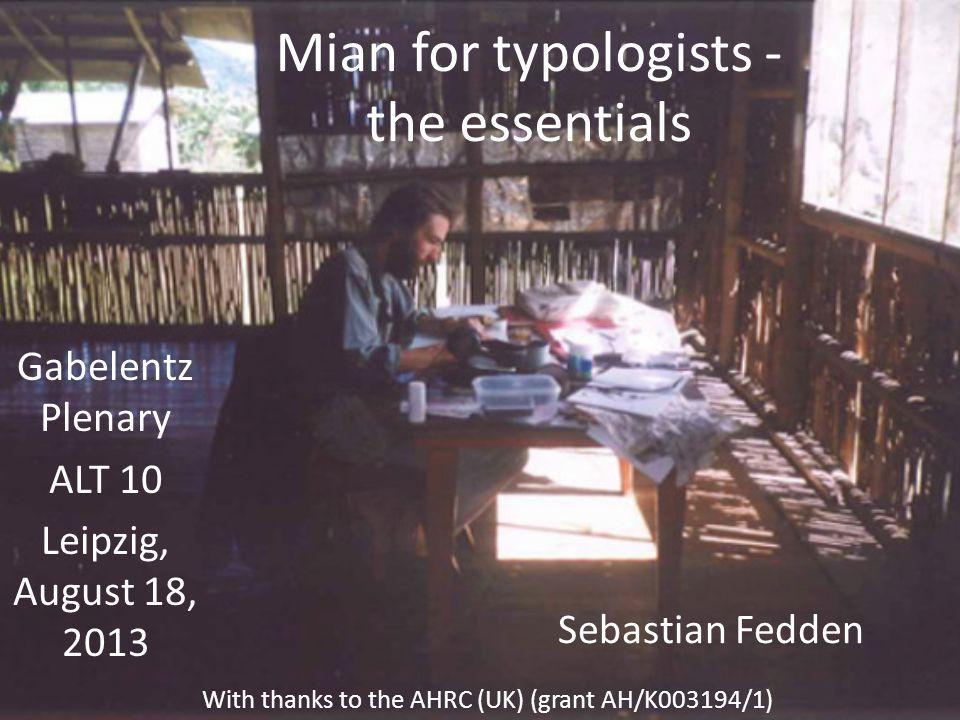 Mian for typologists - the essentials Gabelentz Plenary ALT 10 Leipzig, August 18, 2013 With thanks to the AHRC (UK) (grant AH/K003194/1) Sebastian Fedden