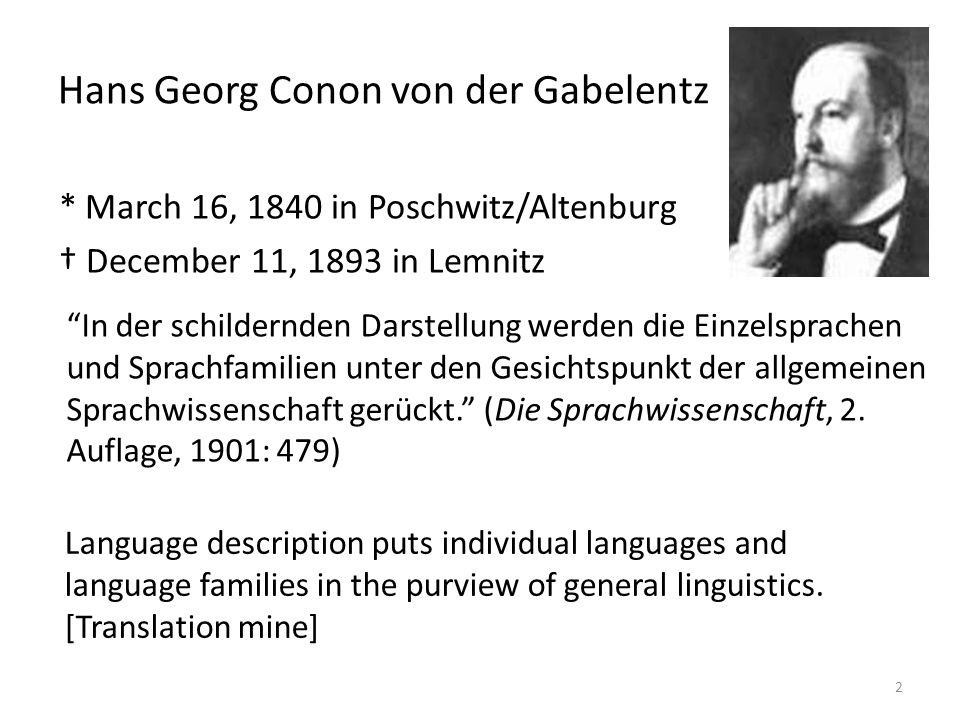 Hans Georg Conon von der Gabelentz * March 16, 1840 in Poschwitz/Altenburg December 11, 1893 in Lemnitz In der schildernden Darstellung werden die Einzelsprachen und Sprachfamilien unter den Gesichtspunkt der allgemeinen Sprachwissenschaft gerückt.
