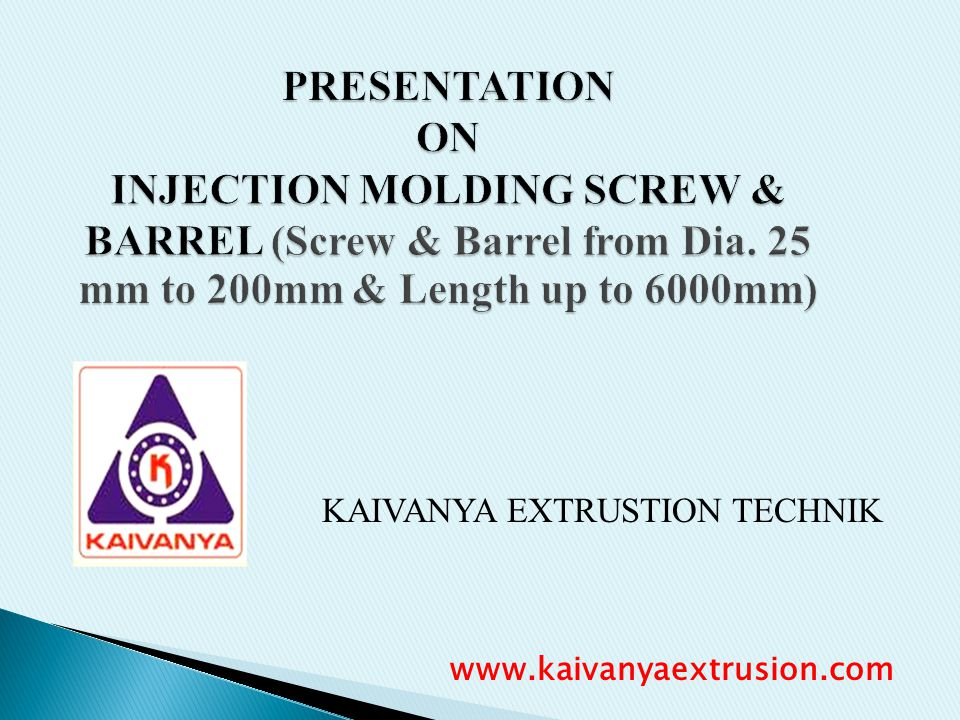 KAIVANYA EXTRUSTION TECHNIK PRESENTATION ON INJECTION MOLDING SCREW & BARREL (Screw & Barrel from Dia. 25 mm to 200mm & Length up to 6000mm) www.kaiva