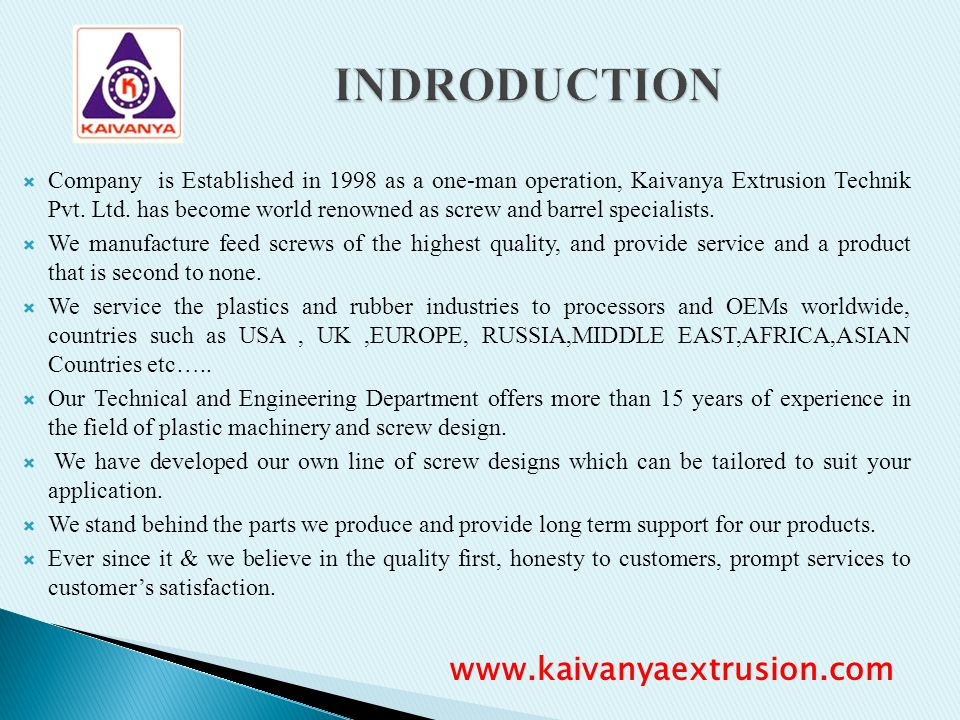 Company is Established in 1998 as a one-man operation, Kaivanya Extrusion Technik Pvt. Ltd. has become world renowned as screw and barrel specialists.