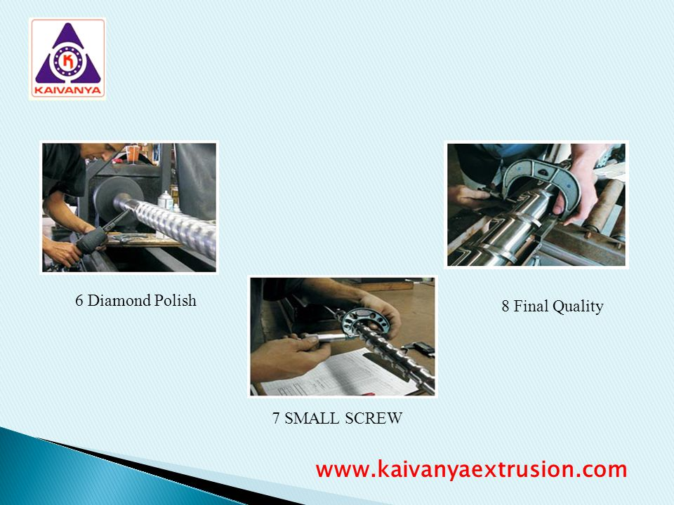 6 Diamond Polish 7 SMALL SCREW 8 Final Quality www.kaivanyaextrusion.com