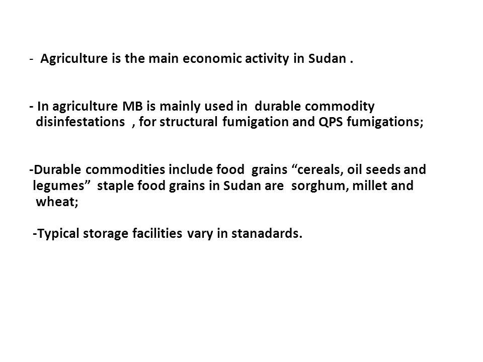 - Agriculture is the main economic activity in Sudan.
