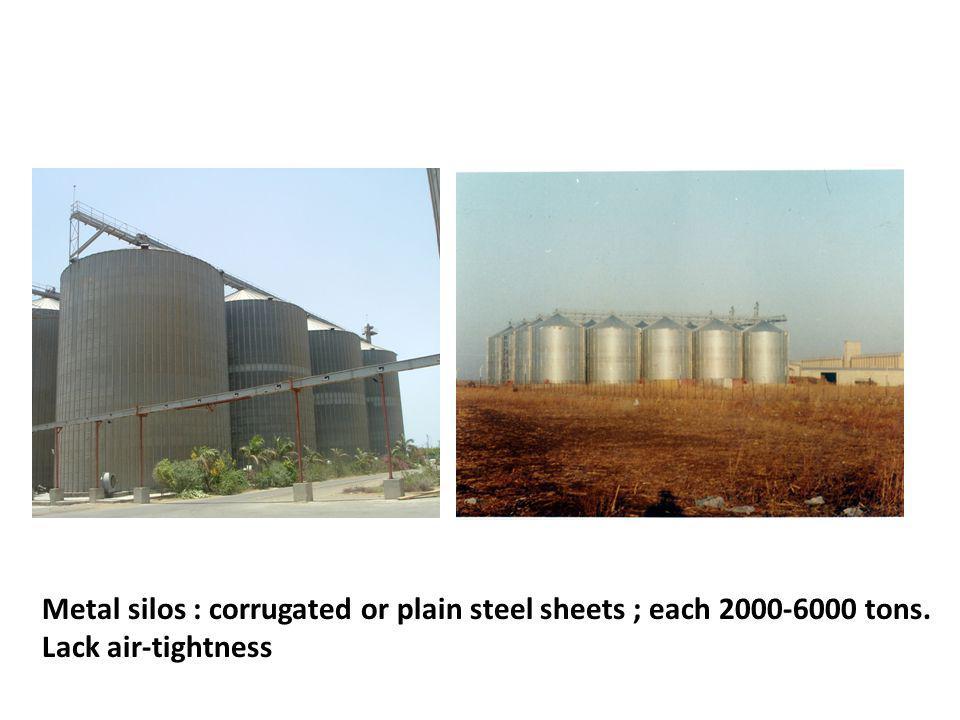 Metal silos : corrugated or plain steel sheets ; each 2000-6000 tons. Lack air-tightness