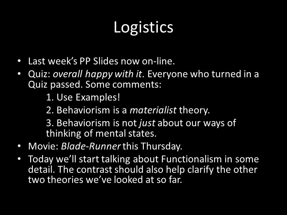 Logistics Last weeks PP Slides now on-line. Quiz: overall happy with it. Everyone who turned in a Quiz passed. Some comments: 1. Use Examples! 2. Beha