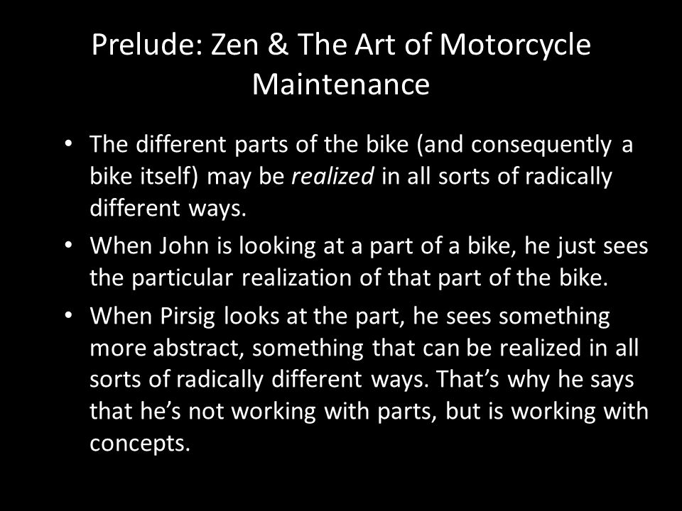 Prelude: Zen & The Art of Motorcycle Maintenance The different parts of the bike (and consequently a bike itself) may be realized in all sorts of radi