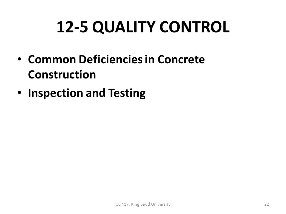 Common Deficiencies in Concrete Construction Adequate quality control must be exercised over concrete operations if concrete of the required strength, durability, and appearance is to be obtained.