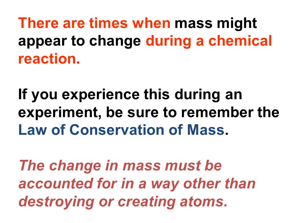 There are times when mass might appear to change during a chemical reaction.