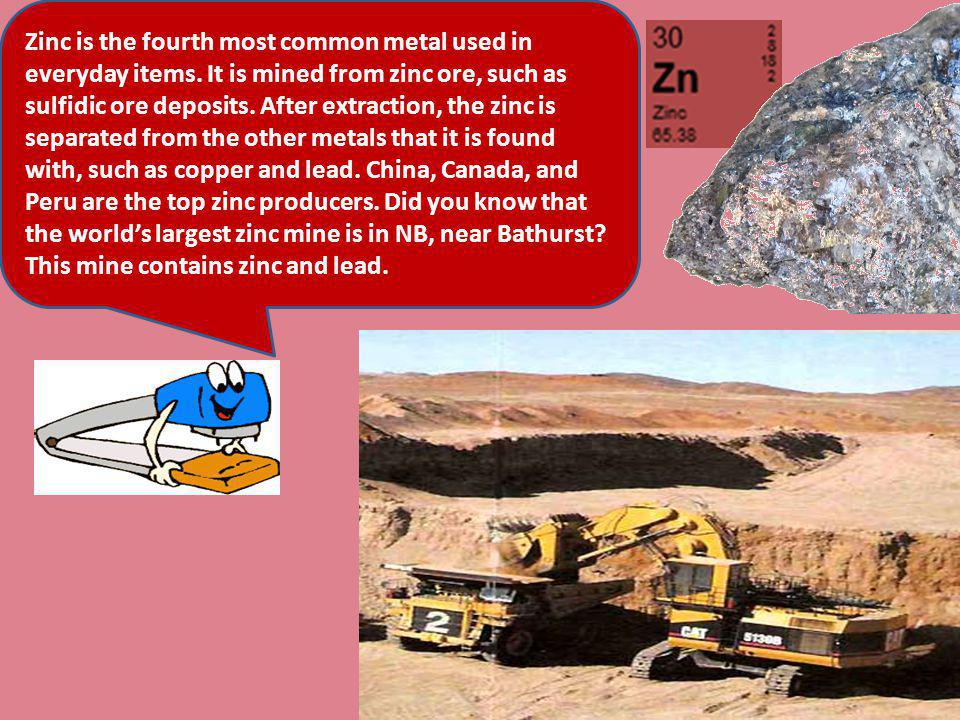 Zinc is the fourth most common metal used in everyday items.