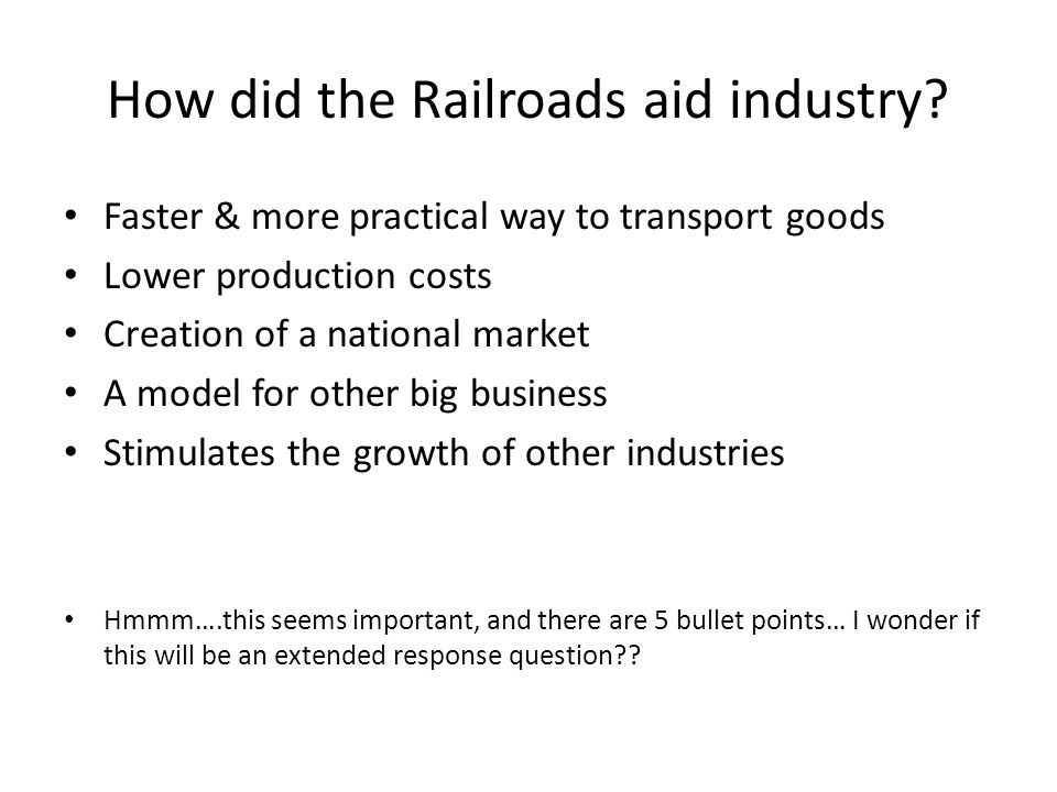 How did the Railroads aid industry.