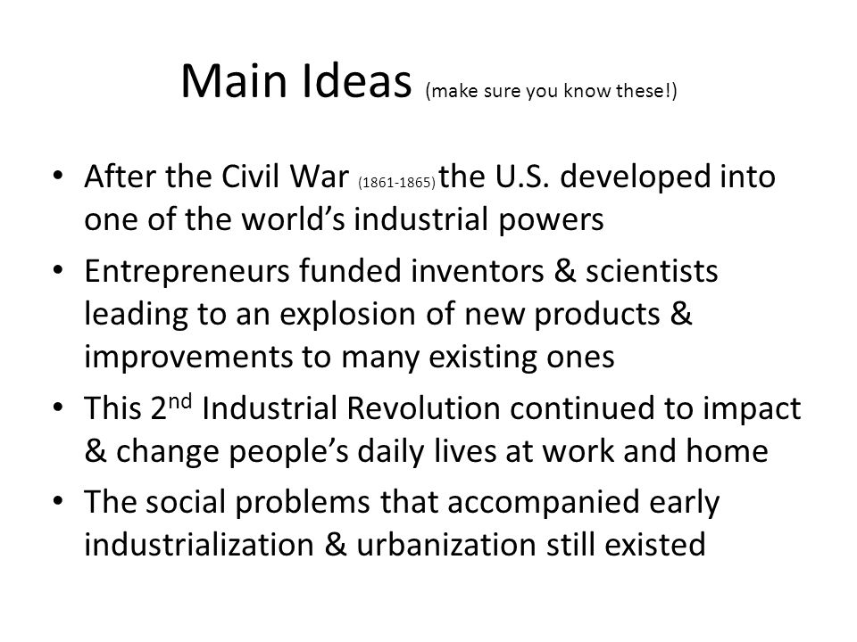 Main Ideas (make sure you know these!) After the Civil War (1861-1865) the U.S.