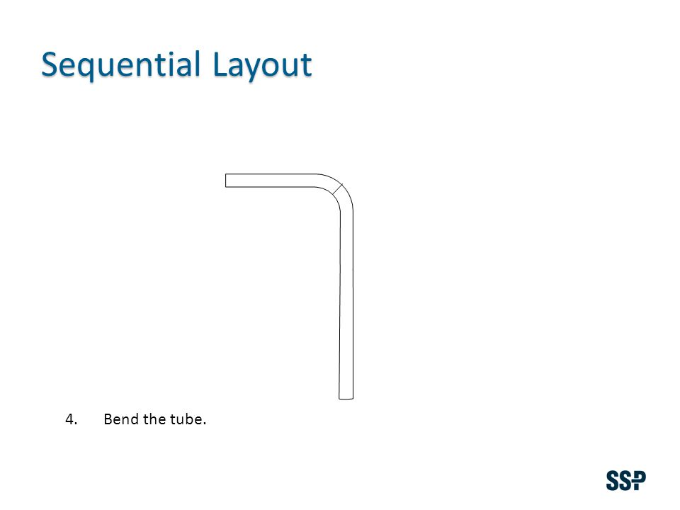 Sequential Layout 4.Bend the tube.