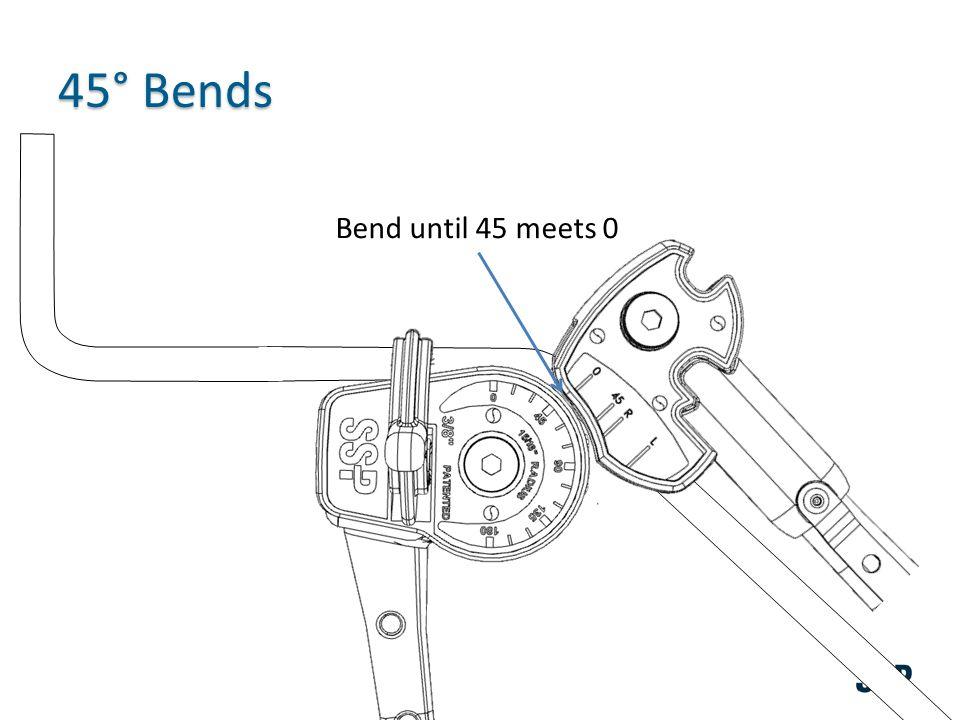 Bend until 45 meets 0 45° Bends